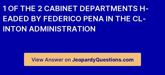 1 Of The 2 Cabinet Departments Headed By Federico Pena In The